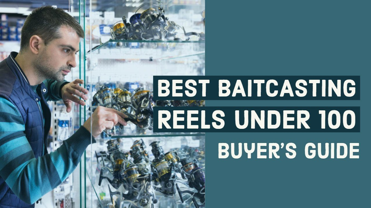 Baitcasting Reels Under 100 Buying Guide
