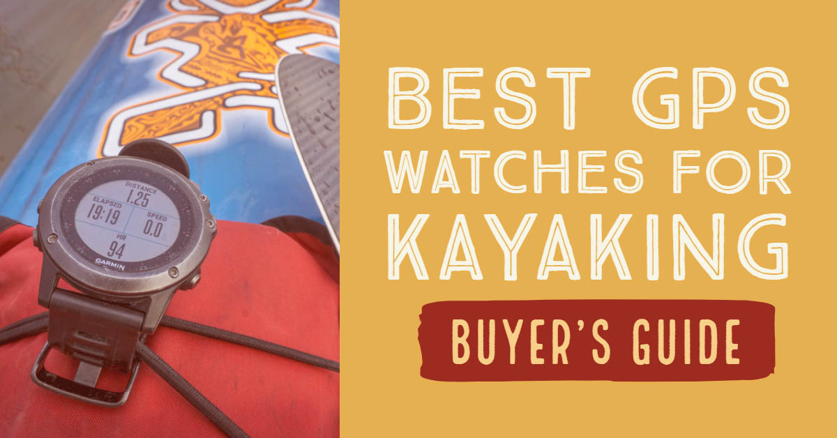 Best GPS Watches For Kayaking Buyer's Guide