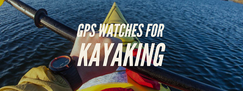 Best GPS Watches For Kayaking