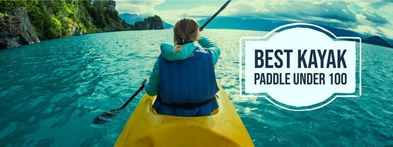 Best Kayak Paddle Under 100