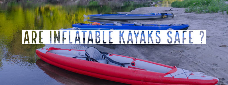 Inflatable Kayaks Safety tips