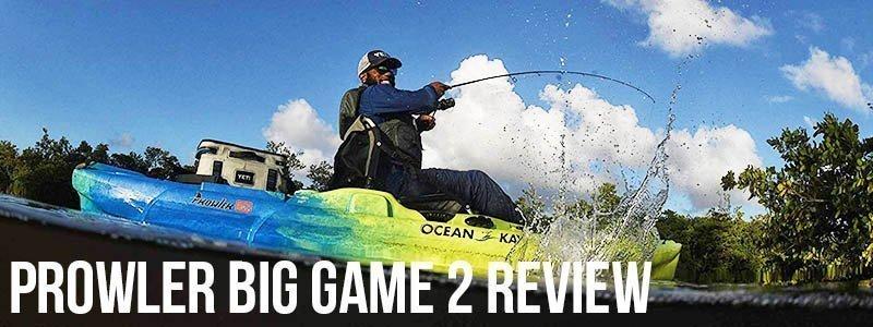 Ocean Kayak Prowler Big Game 2 Review: The Kayak for Adept