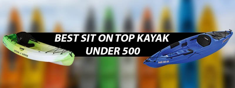 Best Sit On Top Kayak Under 500