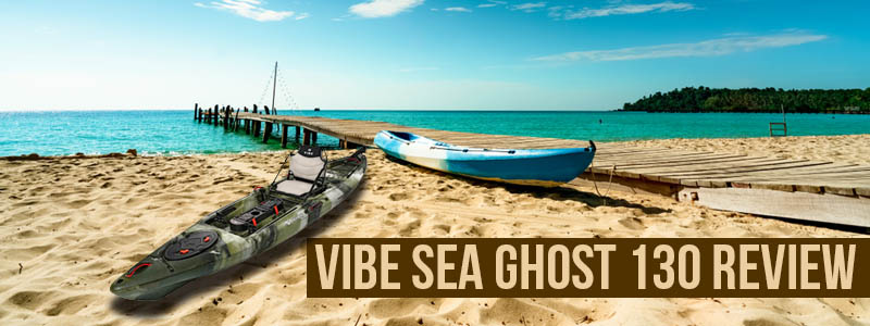 Vibe Sea Ghost 130 Review Is It The Best Fishing Kayak