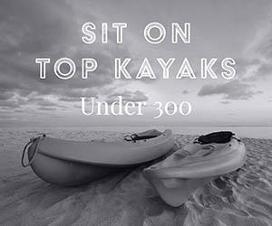 Sit On Top Kayaks Under 300