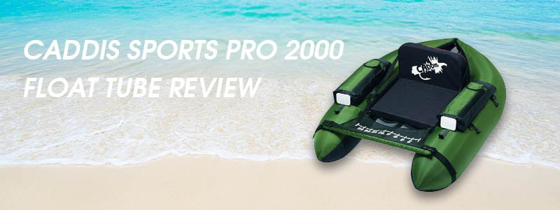 Caddis Sports Pro 2000 Float Tube Review