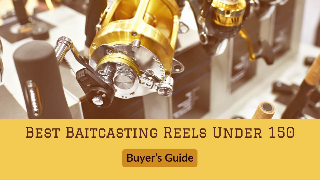 Best Baitcasting Reels Under 150 Buyer's Guide