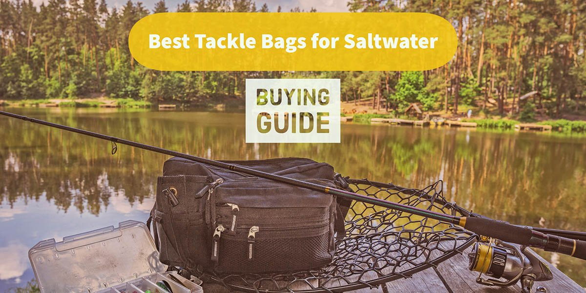 best tackle bags for saltwater buying guide